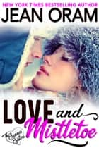 Love and Mistletoe - A Holiday Sweet Contemporary Romance ebook by Jean Oram