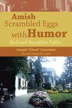 Amish Scrambled Eggs with Humor - Bed-And-Breakfast Fables ebook by Joseph Crawshaw