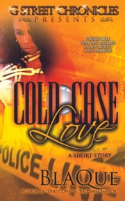 Cold Case Love (G Street Chronicles Presents) ebook by BlaQue