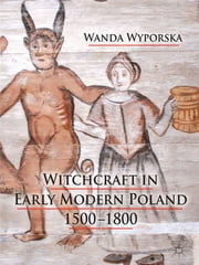 Witchcraft in Early Modern Poland, 1500-1800 ebook by Dr. Wanda Wyporska