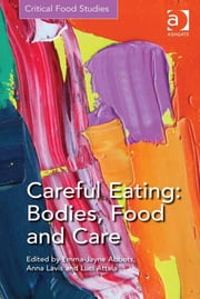 Careful Eating: Bodies, Food and Care ebook by Dr Anna Lavis,Dr Emma-Jayne Abbots,Ms Luci Attala,Professor Michael K Goodman