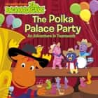 The Polka Palace Party: An Adventure in Teamwork (The Backyardigans) ebook by Nickelodeon Publishing