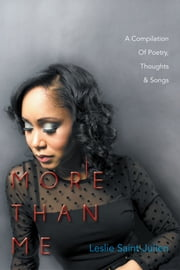 MORE THAN ME - A Compilation Of Poetry,Thoughts & Songs ebook by Leslie Saint-Julien