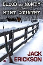 Blood and Money in the Hunt Country ebook by Jack Erickson