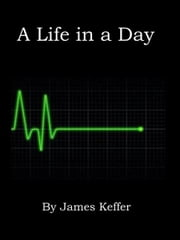 A Life in a Day ebook by James Keffer