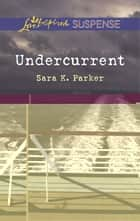 Undercurrent - Faith in the Face of Crime ebook by Sara K. Parker