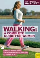 Walking A Complete Guide for Women ebook by Jeff Galloway, Barbara Galloway