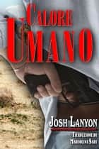 Calore Umano - Terreno Pericoloso 3 ebook by Josh Lanyon