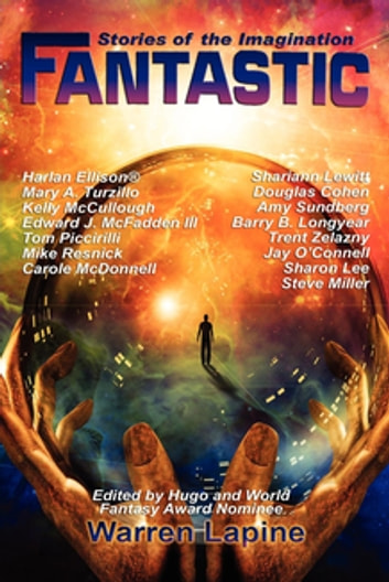 Fantastic Stories of the Imagination (with linked TOC) ebook by Edward J. McFadden III,Steve Miller,Shariann Lewitt,Sharon Lee,Kelly McCullough,Jay O'Connell,Trent Zelazny,Douglas Cohen,Mike Resnick,Harlan Ellison,Mary A. Turzillo,Amy Sundberg,Tom Piccirilli,Carole McDonnell,Barry B. Longyear