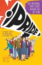 Pride: The Unlikely Story of the True Heroes of the Miners' Strike eBook by Tim Tate, LGSM