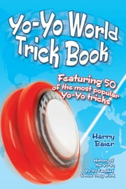 Yo-Yo World Trick Book - Featuring 50 of the Most Popular Yo-Yo Tricks ebook by Harry Baier