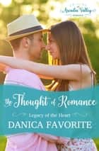 The Thought of Romance: Legacy of the Heart Book One - Arcadia Valley Romance, #6 ebook by Danica Favorite, Arcadia Valley Romance