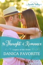 The Thought of Romance: Legacy of the Heart Book One - Arcadia Valley Romance, #6 ebook by Danica Favorite,Arcadia Valley Romance
