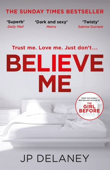 Believe Me - The twisty and addictive follow-up to the bestselling The Girl Before ebook by JP Delaney