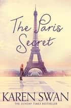 The Paris Secret ebook by Karen Swan