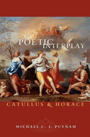 Poetic Interplay - Catullus and Horace ebook by Michael C.J. Putnam
