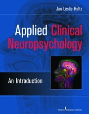 Applied Clinical Neuropsychology - An Introduction ebook by Jan Leslie Holtz, PhD