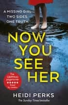 Now You See Her - The compulsive thriller you need to read 電子書 by Heidi Perks