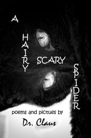A Hairy Scary Spider ebook by Dr. Claus