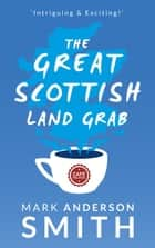 The Great Scottish Land Grab ebook by Mark Anderson Smith