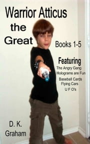 Warrior Atticus the Great: Books 1 through 5 ebook by D. K. Graham