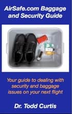 AirSafe.com Baggage and Security Guide ebook by Todd Curtis