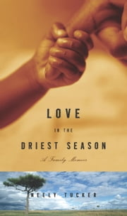 Love in the Driest Season - A Family Memoir ebook by Neely Tucker