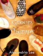 Group Therapy ebook by Alexandria Lee