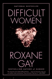 Difficult Women ebook by Roxane Gay