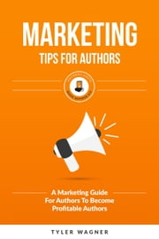 Marketing Tips For Authors - Authors Unite Book Series, #6 ebook by Tyler Wagner