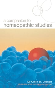 A Companion To Homoeopathic Studies ebook by Dr Colin B. Lessell