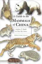 A Guide to the Mammals of China ebook by Yan Xie, Darrin Lunde, John MacKinnon,...