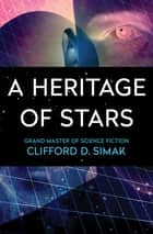 A Heritage of Stars ebook by Clifford D. Simak
