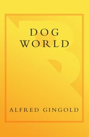 Dog World - And the Humans Who Live There ebook by Alfred Gingold