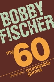 My 60 Memorable Games - chess tactics, chess strategies with Bobby Fischer ebook by Bobby Fischer