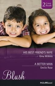 His Best Friend's Wife/A Better Man ebook by Gina Wilkins,Emilie Rose