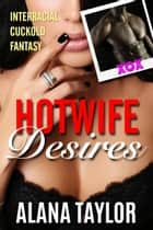 Hotwife Desires ebook by Alana Taylor