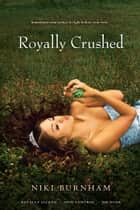 Royally Crushed ebook by Niki Burnham
