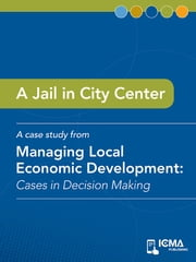 A Jail in City Center: Cases in Decision Making ebook by Bill  R.  Adams,Glen   W.  Sparrow,Ronald  L.  Ballard