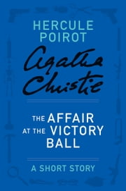 The Affair at the Victory Ball - A Hercule Poirot Story ebook by Agatha Christie