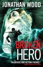 Broken Hero ebook by Jonathan Wood