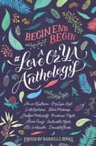 Begin, End, Begin: A #LoveOzYA Anthology ebook by Amie Kaufman, Melissa Keil, Michael Pryor,...