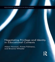 Negotiating Privilege and Identity in Educational Contexts ebook by Adam Howard,Brianne Wheeler,Aimee Polimeno