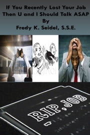 If You Recently Lost Your Job Then U and I Should Talk ASAP ebook by Fredy Seidel