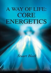 A Way of Life: Core Energetics ebook by Stuart Black