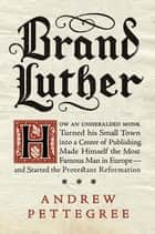 Brand Luther ebook by Andrew Pettegree