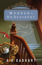 Murder Is No Accident (The Hidden Springs Mysteries Book #3) ebook by A. H. Gabhart
