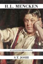 H.L. Mencken - An Annotated Bibliography ebook by S. T. Joshi