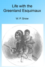 Life with the Greenland Esquimaux, Illustrated ebook by W P Snow