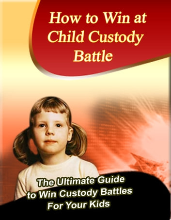 How to Win at Child Custody Battle ebook by Mark